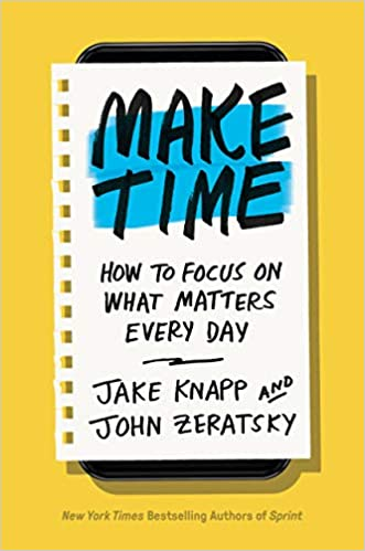 Make Time (Jake Knapp and John Zeratsky) - Book Summary