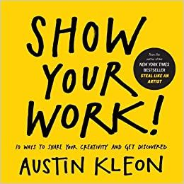 Show Your Work! (Austin Kleon) - Book Summary, Notes & Highlights