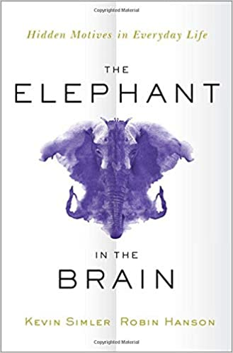 The Elephant in the Brain (Kevin Simler and Robin Hanson) - Book Summary