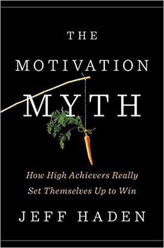 The Motivation Myth (Jeff Haden) - Book Summary
